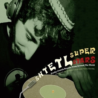 Shtetl Super Stars: Funky Jewish Sounds From Around The World