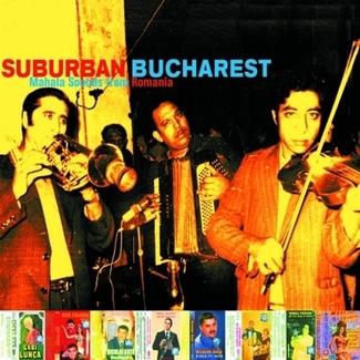 Suburban Bucharest: Mahala Sound From Romania