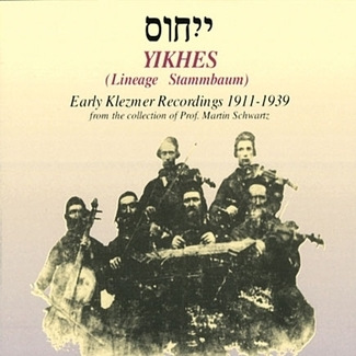 Yikhes: Early Klezmer Recordings 1911 - 1939