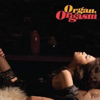 Organ Orgasm