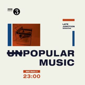 BBC Late Junction Sessions: Unpopular Music