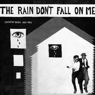The Rain Don't Fall On Me: Country Blues 1927-1952