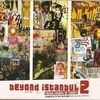 Beyond Istanbul: Underground Grooves Of Turkey Vol. 2