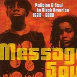 Message Soul: Politics & Soul in Black America 1998-2008