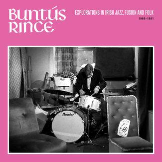 BUNTÚS RINCE [EXPLORATIONS IN IRISH JAZZ, FUSION & FOLK 1969-81]