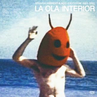La Ola Interior: Spanish Ambient and Acid Exoticism 1983-1990