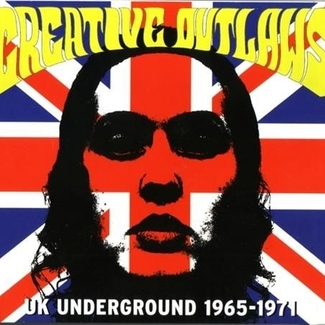 Creative Outlaws: U.K. Underground 1965 - 1971