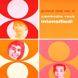 Groove Club Vol. 3: Cambodia Rock Intensified!