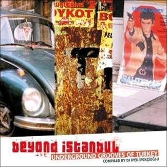 Beyond Istanbul: Underground Grooves of Turkey