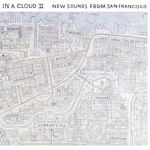 In A Cloud II: New Sounds From San Francisco