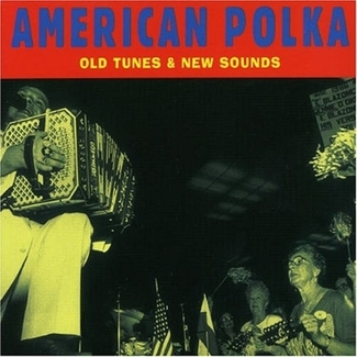 American Polka: Old Tunes & New Sounds