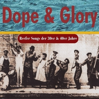 Dope & Glory: Reefer Songs Of The '30s & '40s