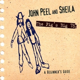 John Peel & Sheila: The Pigs Big 78s
